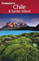 Frommer's Chile & Easter Island, 1st Edition (Frommer's Complete)