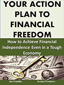Your Action Plan to Financial Freedom: How to Achieve Financial Independence Even in a Tough Economy (Money Matters) from Eternal Spiral Books, http://eternalspiralbooks.com
