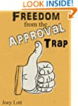 Freedom from the Approval Trap: End t...
