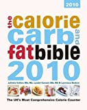 The Calorie, Carb and Fat Bible 2010: The UK's Most Comprehensive Calorie Counter
