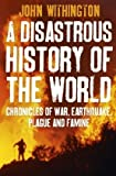 img - for Disastrous History of the World: Chronicles of War, Earthquake, Plague and Flood book / textbook / text book