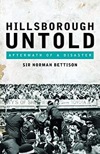 Hillsborough Untold: Aftermath of a disaster by Biteback Publishing