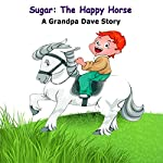 Sugar: The Happy Horse: A Grandpa Dave Story | Grandpa Dave