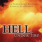 Hell Under Fire: Modern Scholarship Reinvents Eternal Punishment | Christopher W. Morgan (editor),Robert A. Peterson (editor)