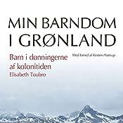 Barn i dønningerne af kolonitiden (Min barndom i Grønland) | Elisabeth Toubro