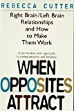 img - for When Opposites Attract: Right Brain/Left Brain Relationships and How to Make Them Work by Rebecca Cutter (1996-01-01) book / textbook / text book