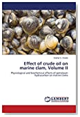 Effect of crude oil on marine clam, Volume II: Physiological and biochemical effects of petroleum hydrocarbon on marine clams