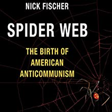 Spider Web: The Birth of American Anticommunism Audiobook by Nick Fischer Narrated by William Dupuy