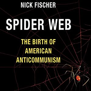 Spider Web: The Birth of American Anticommunism Hörbuch von Nick Fischer Gesprochen von: William Dupuy