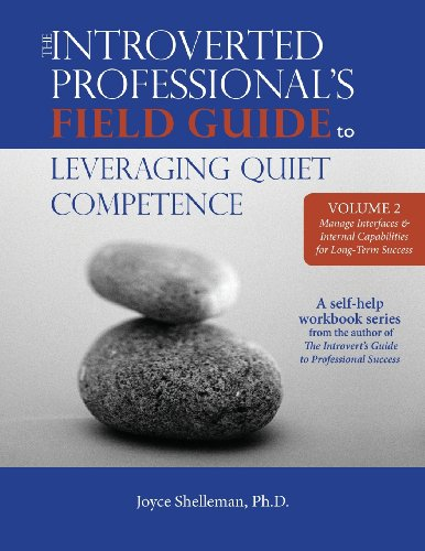 The Introverted Professional's Field Guide to Leveraging Quiet Competence Volume 2: Manage Interfaces and Internal Capabilities for Long-Term Success