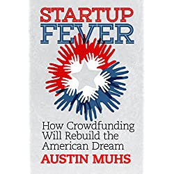 Startup Fever: How Crowdfunding Will Rebuild the American (English Edition)