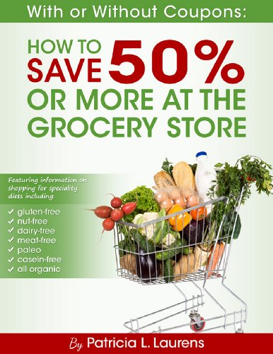 With Or Without Coupons: How To Save 50% Or More At The Grocery Store by Patricia Laurens ebook deal
