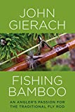Fishing Bamboo: An Anglers Passion for the Traditional Fly Rod