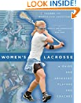 Women's Lacrosse: A Guide for Advance...