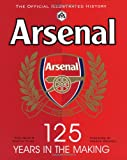 Arsenal 125: The Official Illustrated History, 1886-2011. Phil Soar, Martin Yler