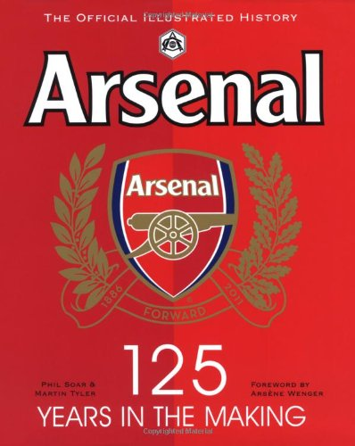Arsenal 125 Years in the Making: The Official Illustrated History 1886-2011