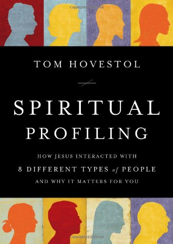 Spiritual Profiling: How Jesus Interacted with 8 Different Types of People. . .and Why it Matters for You