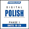 Polish Phase 1, Unit 16-20: Learn to Speak and Understand Polish with Pimsleur Language Programs