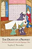 The Death of a Prophet: The End of Muhammad's Life and the Beginnings of Islam (Divinations: Rereading Late Ancient Religion)