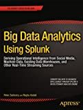 img - for Big Data Analytics Using Splunk: Deriving Operational Intelligence from Social Media, Machine Data, Existing Data Warehouses, and Other Real-Time Streaming Sources book / textbook / text book