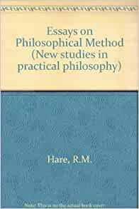 hare essays on philosophical method Hare, essays hare essays on philosophical method on philosophical method (university of california press, 1972) richard hare, author of the phd thesis writing help.
