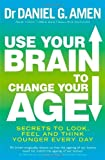 img - for Use Your Brain to Change Your Age: Secrets to look, feel and think younger every day by Dr Daniel G. Amen (2-Jan-2014) Paperback book / textbook / text book