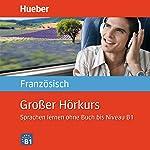Großer Hörkurs Französisch: Sprachen lernen ohne Buch bis Niveau B1 | Nicole Laudut,Catherine Patte-Möllmann