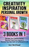 Creativity: Inspiration: Personal Growth: 3 Books in 1: Harness Your Creative Genius, Become Powerfully Inspired & Discover Your Own Path To Fulfillment ... For Boosting Your Cognitive Brain Power)