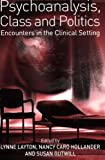 Psychoanalysis, Class and Politics: Encounters in the Clinical Setting