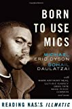 Born to Use Mics: Reading Nas's Illmatic (0465002110) by Michael Eric Dyson