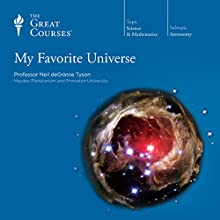 My Favorite Universe Lecture Auteur(s) :  The Great Courses Narrateur(s) : Professor Neil deGrasse Tyson