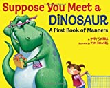Suppose You Meet a Dinosaur: A First Book of Manners (0375867201) by Sierra, Judy