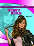 Tammy Gagne Debby Ryan (Robbie Reader Contemporary Biographies)