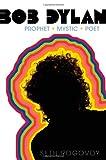 Bob Dylan: Prophet, Mystic, Poet Seth Rogovoy