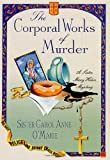The Corporal Works of Murder: A Sister Mary Helen Mystery (Sister Mary Helen Mysteries) (0312209177) by O'Marie, Carol Anne