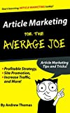 Article Marketing for the Average Joe: Profitable Strategy, Site Promotion, Increase Traffic, and More!