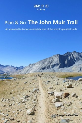 Plan & Go: The John Muir Trail- All You Need To Know To Complete One Of The World'S Greatest Trails