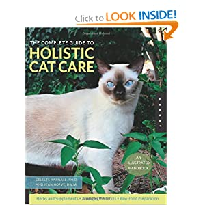 The Complete Guide to Holistic Cat Care: An Illustrated Handbook Celeste Yarnall Dr. and Jean Hofve