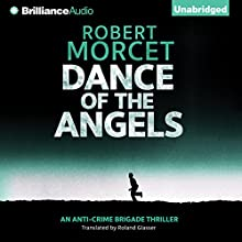 Dance of the Angels: Anti-Crime Brigade, Book 1 (       UNABRIDGED) by Robert Morcet, Roland Glasser - translator Narrated by David deVries