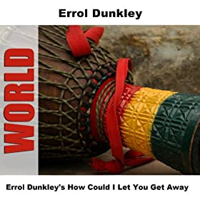 Errol Dunkley's How Could I Let You Get Away