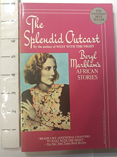 Image for The Splendid Outcast: Beryl Markham's African Stories