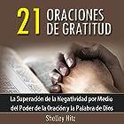 21 Oraciones de Gratitud: La Superacion de la Negatividad por Medio del Poder de la Oracion y la Palabra de Dios Audiobook by Shelley Hitz Narrated by  RUMI Productions LLC