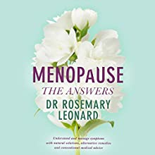 Menopause - the Answers: Understand and manage symptoms with natural solutions, alternative remedies and conventional medical advice | Livre audio Auteur(s) : Rosemary Leonard Narrateur(s) : Rosemary Leonard, Patience Tomlinson