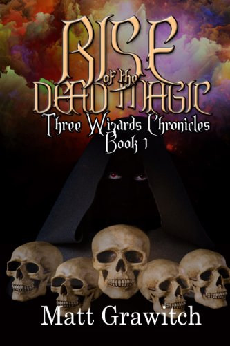 Book: Rise of the Dead Magic (Three Wizards Chronicles) by Matt Grawitch