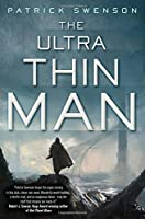 The Ultra Thin Man: A Science Fiction Novel