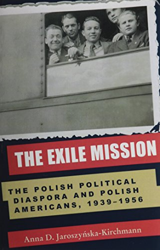 The Exile Mission: The Polish Political Diaspora and Polish Americans, 1939-1956 (Polish and Polish American Studies)
