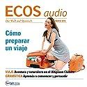 ECOS audio - Cómo preparar un viaje. 5/2015: Spanisch lernen Audio - Reisevobereitungen Hörbuch von  div. Gesprochen von:  div.