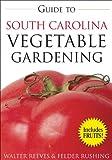 Guide to South Carolina Vegetable Gardening (Vegetable Gardening Guides)