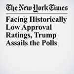 Facing Historically Low Approval Ratings, Trump Assails the Polls | Jonathan Weisman,Yamiche Alcindor