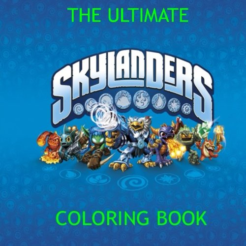 The Ultimate Skylander Coloring Book: Gift, Present, Kaos, Master Eon, Superchargers, Adventure, Swap Force, Trap Team, Easter, Egg, Disney, Pixar, Animation, Insomniac Games